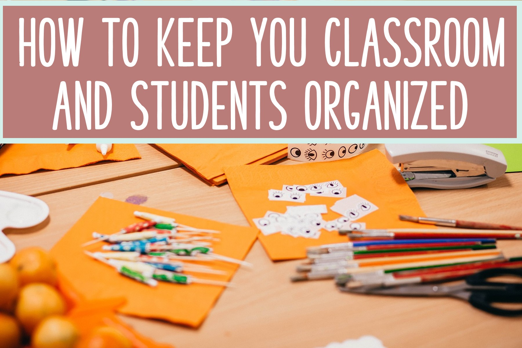 How to keep your classroom and students organized